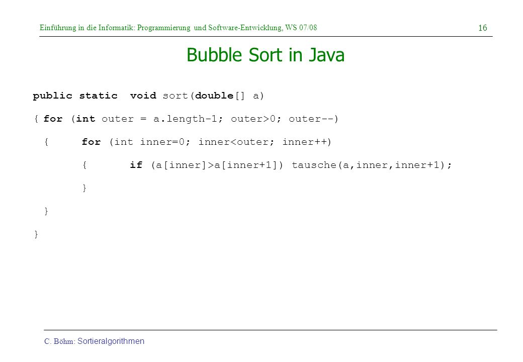 Bubble Sort in Java public static void sort(double[] a)